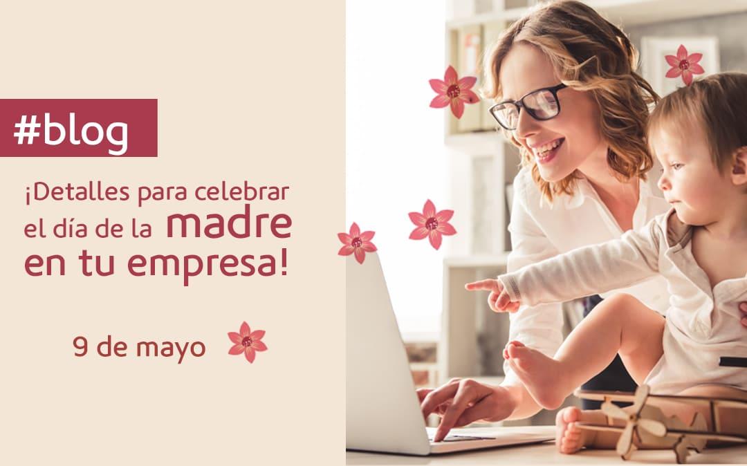 ¡Detalles para celebrar el día de la madre en tu empresa!