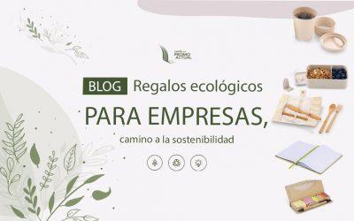 Regalos ecológicos para empresas, camino a la sostenibilidad